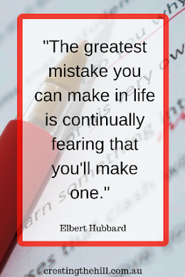 """The greatest mistake you can make in life is continually fearing that you'll make one."" - Elbert Hubbard"