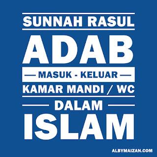 Adab Dan Sunnah Masuk-Keluar WC / Kamar Mandi Dalam Islam, Mengucapkan Bismillah , Membaca Doa, Mendahulukan Kaki Kiri, Menutup Aurat dan Dilarang Berbincang, Tidak Menghadap atau Membelakangi Kiblat, Berhati-hatilah Dengan Percikan Najis, Tidak Membawa Atau Membaca Sesuatu Yang Terdapat Padanya Nama Allah, Jangan Gunakan Tangan Kanan Untuk Istinja', Berdoa Setelah Keluar Kamar Mandi