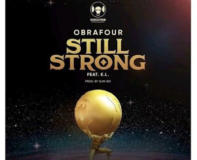Obrafour ft EL – Still Strong (Prod. By Slimbo)