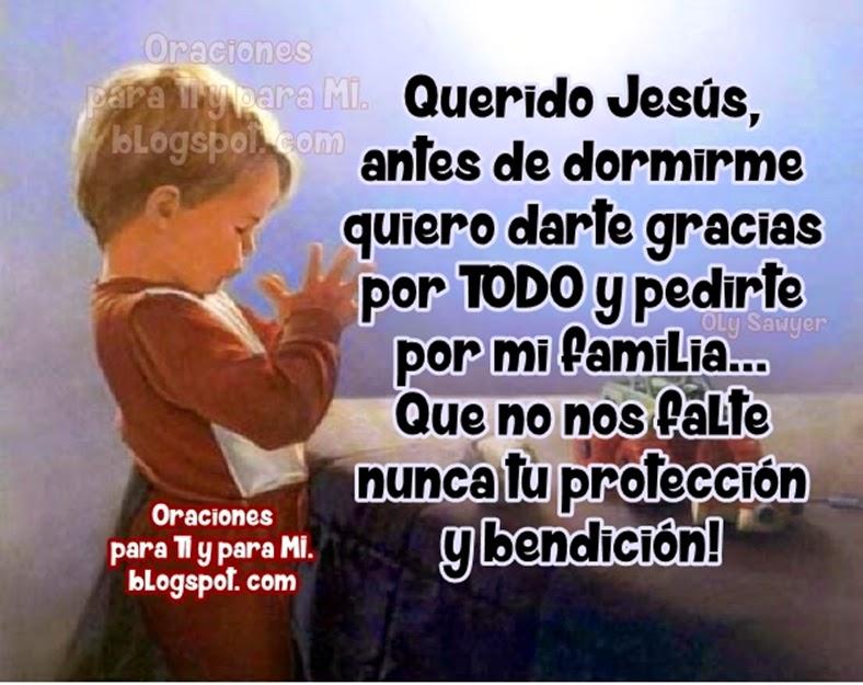Querido Jesús, antes de dormirme quiero darte  gracias por TODO y pedirte por mi familia...  Que no nos falte nunca tu protección y bendición!