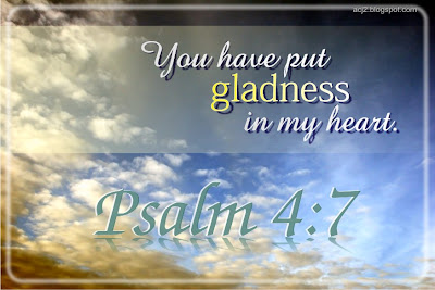 gladness in my heart Psalm 4:7