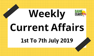 Weekly Current Affairs 1st To 7th July 2019