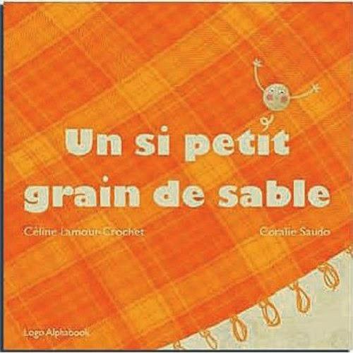 http://www.amazon.fr/Un-si-petit-grain-sable/dp/236421002X/ref=sr_1_1?s=books&ie=UTF8&qid=1405597926&sr=1-1&keywords=un+si+petit+grain+de+sable