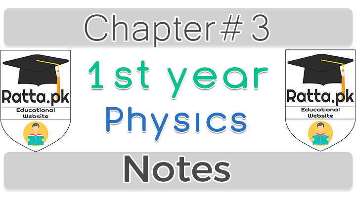1st Year Physics Notes Chapter 3 - 11th Class Notes pdf