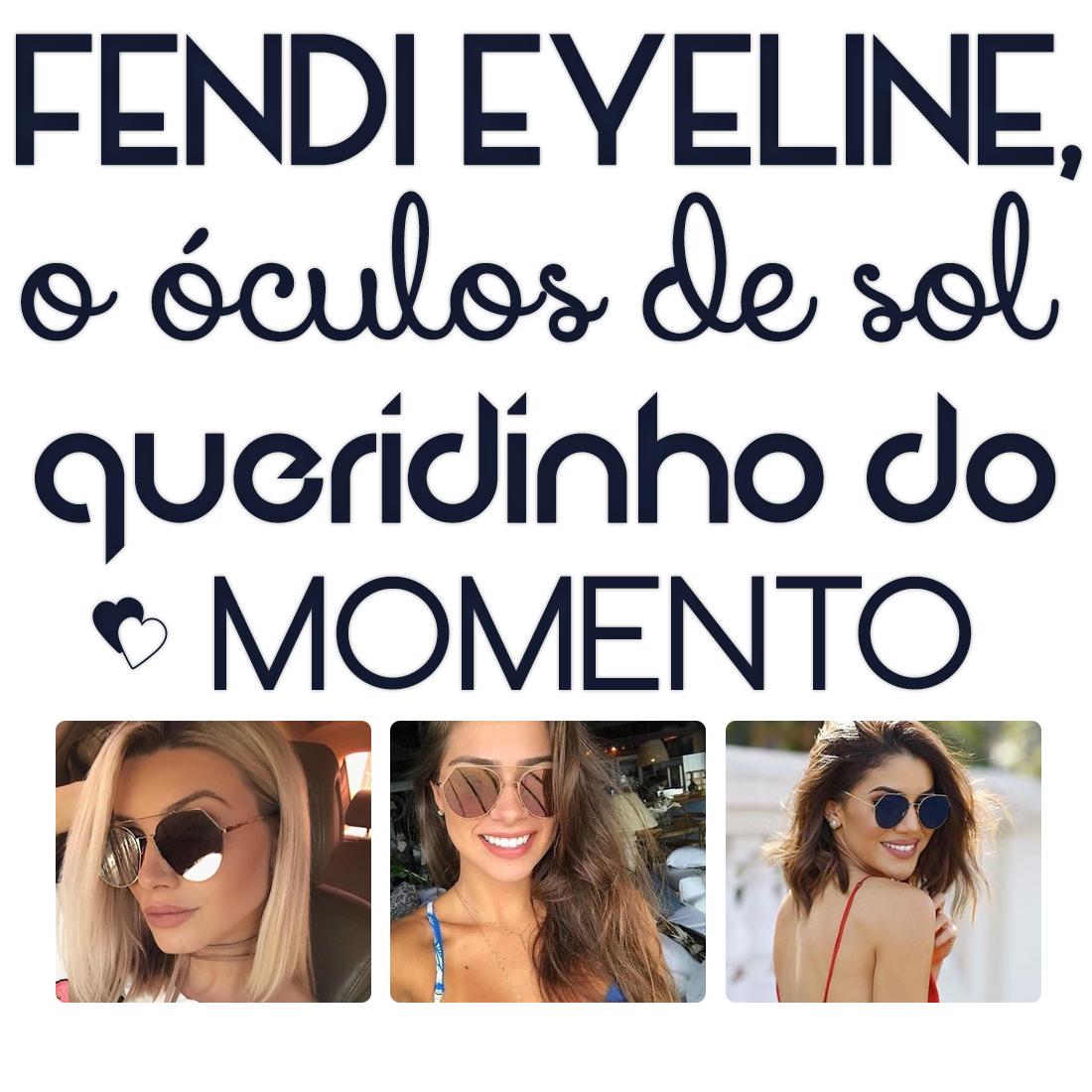 FENDI EYELINE, O ÓCULOS DE SOL QUERIDINHO DO MOMENTO