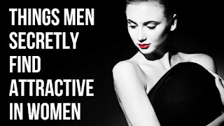 Things That Men Find Secretly Attractive To Women