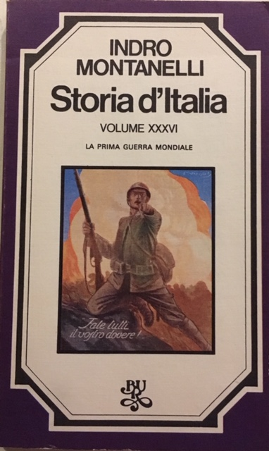 Indro Montanelli - Storia d'Italia. Volume XXXVI. La prima guerra mondiale. Anno 1977. Rizzoli - Editore, Milano