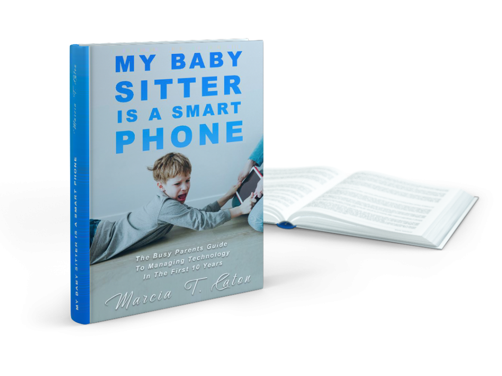 My Baby Sitter Is A Smart Phone: The Busy Parents Guide To Managing Technology In the First 10 Year