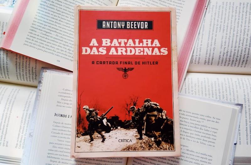 [RESENHA #568] A BATALHA DAS ARDENAS - ANTONY BEEVOR