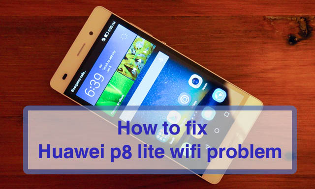 huawei p8 lite does not connect to wifi
