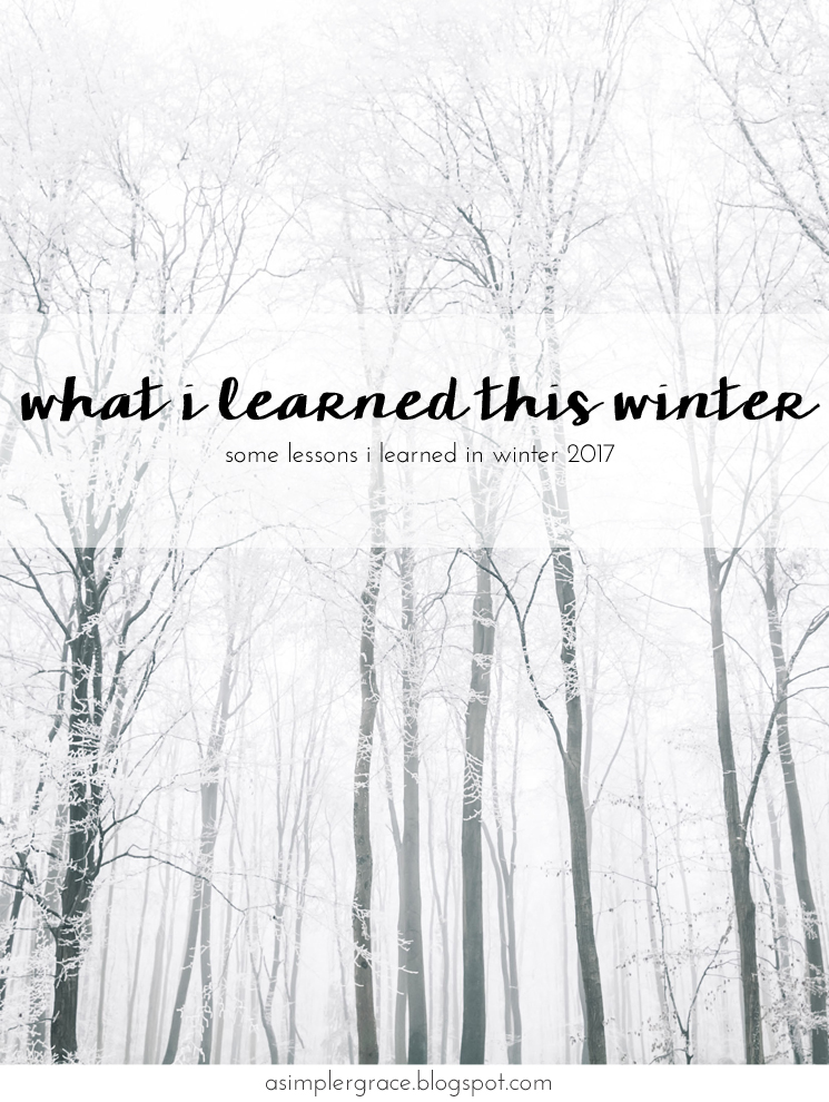 What I Learned | Winter 2017 - A Simpler Grace