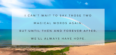 I can't wait to say those two magical words again but until then and forever after, we'll always have Hope.