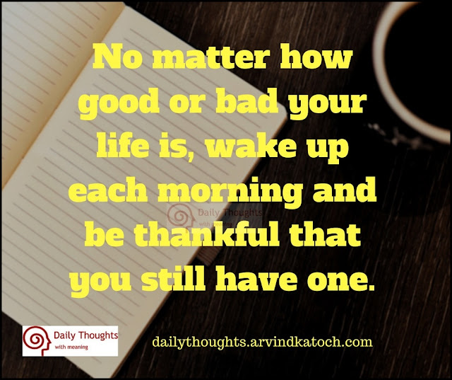 matter, good, bad, life, Daily Thought, Image, thankful, morning,