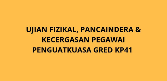 Ujian Fizikal, Pancaindera & Kecergasan Pegawai Penguatkuasa KP41