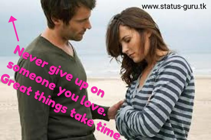 Never give up on someone you love. Great things take time.