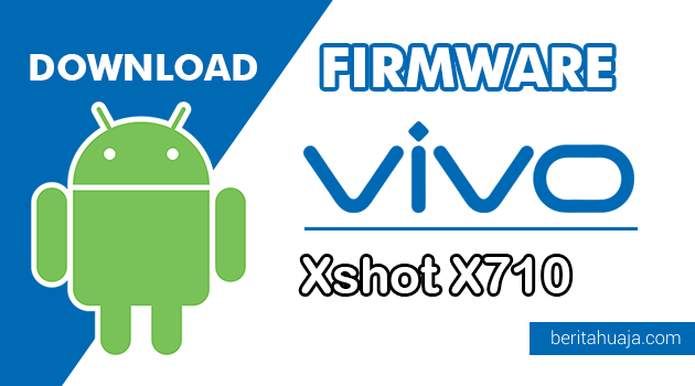 Download Firmware / Stock ROM Vivo Xshot X710 (PD1302F) All Version