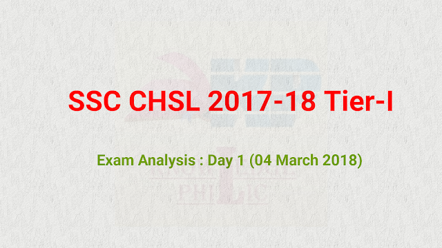 SSC CHSL Tier-I Exam Analysis : Day 1 (04 March 2018) Question asked