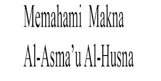 Memahami Makna Al-Asmaul Al-Husna