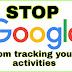Stop Google from tracking your activities in 2019