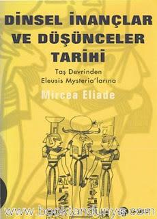Mircea Eliade - Dinsel İnançlar ve Düşünceler Tarihi (3 cilt)