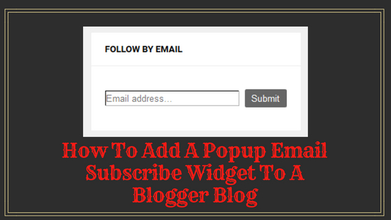 How To Add A Popup Email Subscribe Widget To A Blogger Blog