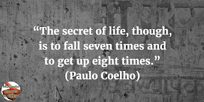 "38 Powerful Short Quotes And Positive Words About Life: ""The secret of life, though, is to fall seven times and to get up eight times."" - Paulo Coelho"