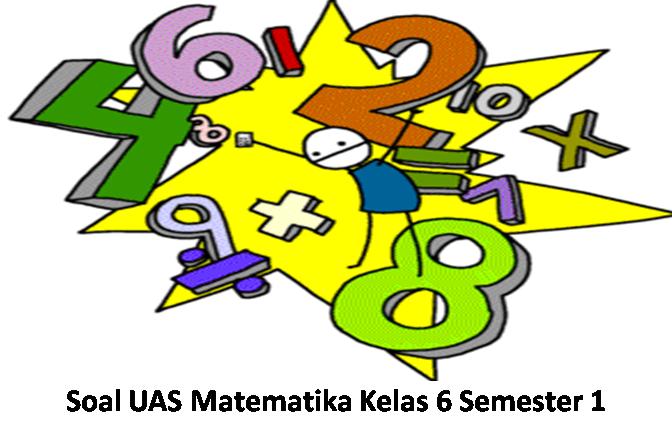 Soal UAS Matematika Kelas 6 Semester 1 - Kumpulan Soal ...