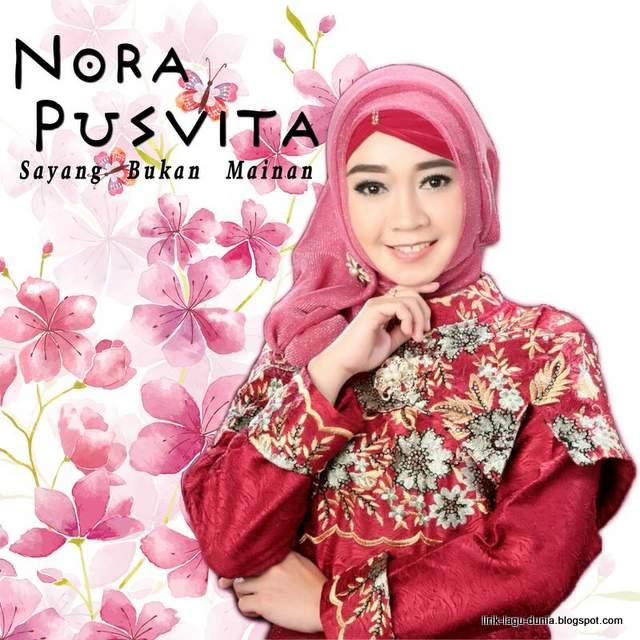 Lirik Lagu Nora Pusvita - Sayang Bukan Mainan