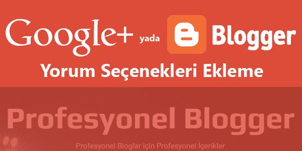 Blogger Yorum Sistemini Google+ ve Blogger ile Birleştirme