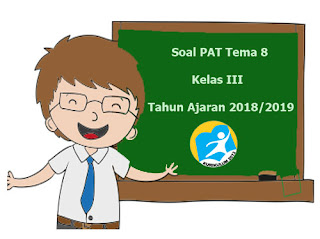 Contoh Soal UKK / PAT Tema 8 Kelas 5 K13 Terbaru Tahun 2019
