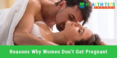 Top 6 Reason Why Women Don't Get Pregnant
