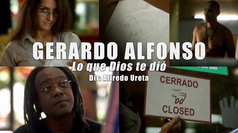 Gerardo Alfonso - ¨Lo que Dios te dio¨ - Videoclip - Dirección: Alfredo Ureta. Portal del Vídeo Clip Cubano