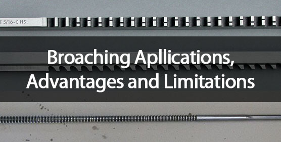 broaching advantages limitations applications