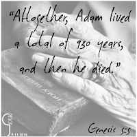 "Genesis 5:5 - ""Altogether, Adam lived a total of 930 years and then he died"""