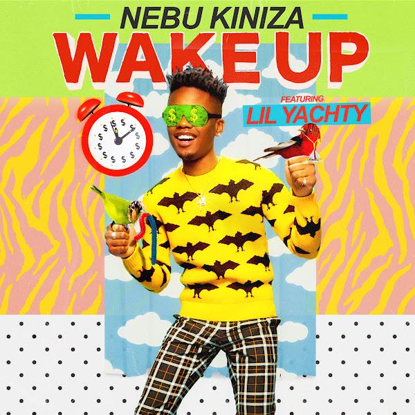 Nebu Kiniza - Wake Up (feat. Lil Yachty) - Single  Cover