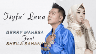 Lirik Lagu Isyfa' Lana - Gerry Mahesa Feat Sheila Sahanaya