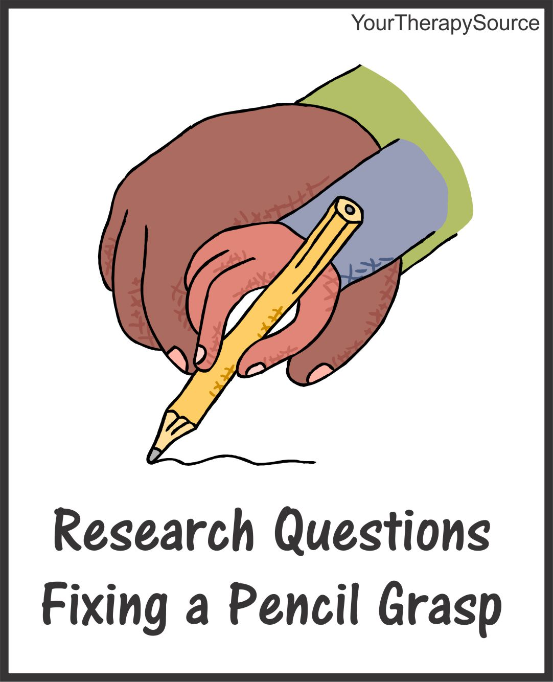 Pencil Grasp And Handwriting Your Therapy Source