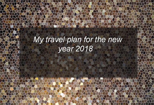 My travel plan for the new year 2018