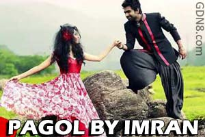 PAGOL SONG BY IMRAN