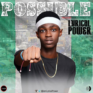 "NEW MUSIC: Lyrical Power – ""Possible"" ( Prod by StrategyBeat)"