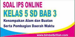 Soal IPS Online Kelas 5 SD Bab 3 Kenampakan Alam dan Buatan Serta Pembagian Daerah Waktu - Langsung Ada Nilainya