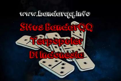 Situs BandarQQ Terpopuler Di Indonesia