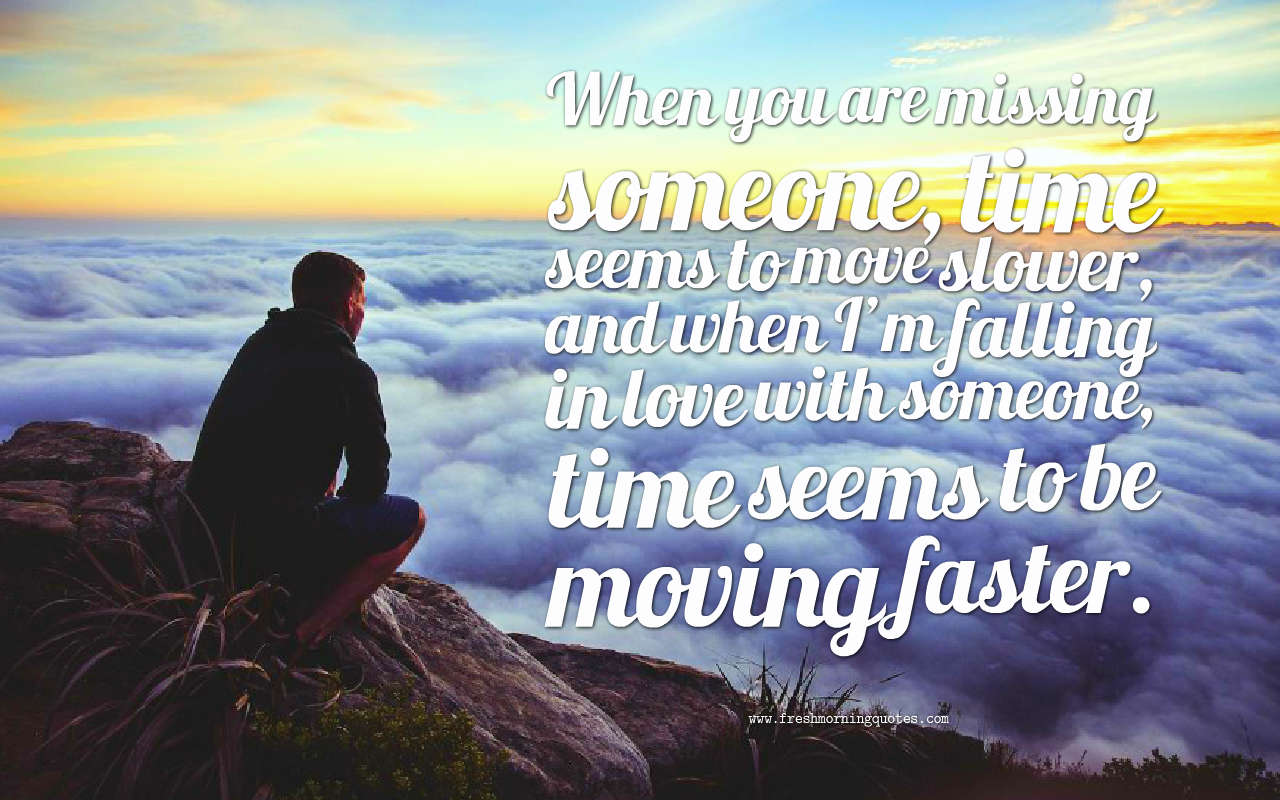 when you are missing someone time goes slow