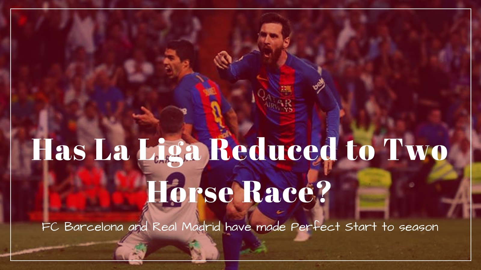 Has La Liga Reduced to Two Horse Race between Real Madrid and FC Barcelona