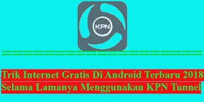 Trik, Internet, Gratis, Android, Terbaru, Menggunakan, KPN Tunnel,
