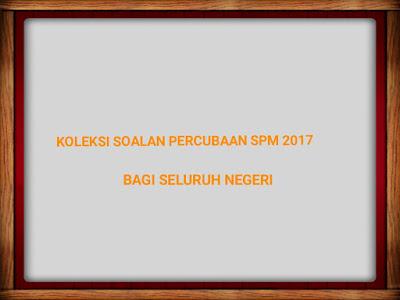 Koleksi Soalan Percubaan SPM 2017 Bagi Seluruh Negeri