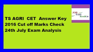 TS AGRI  CET  Answer Key 2016 Cut off Marks Check 24th July Exam Analysis