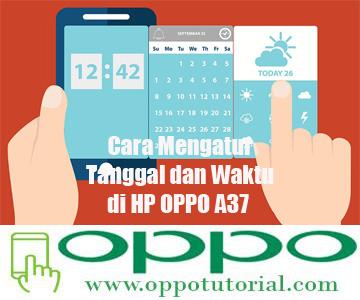 Cara Mengatur Tanggal dan Waktu di HP OPPO A37