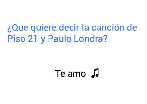 Significado de la canción Te Amo Piso 21 Paulo Londra.
