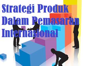 Strategi Produk Dalam Pemasaran Internasional